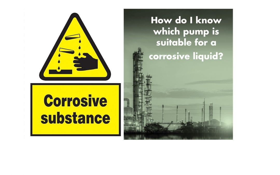 How do I know which pump is suitable for a corrosive liquid?